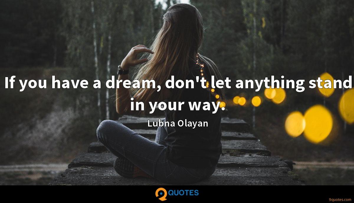 If you have a dream, don't let anything stand in your way.