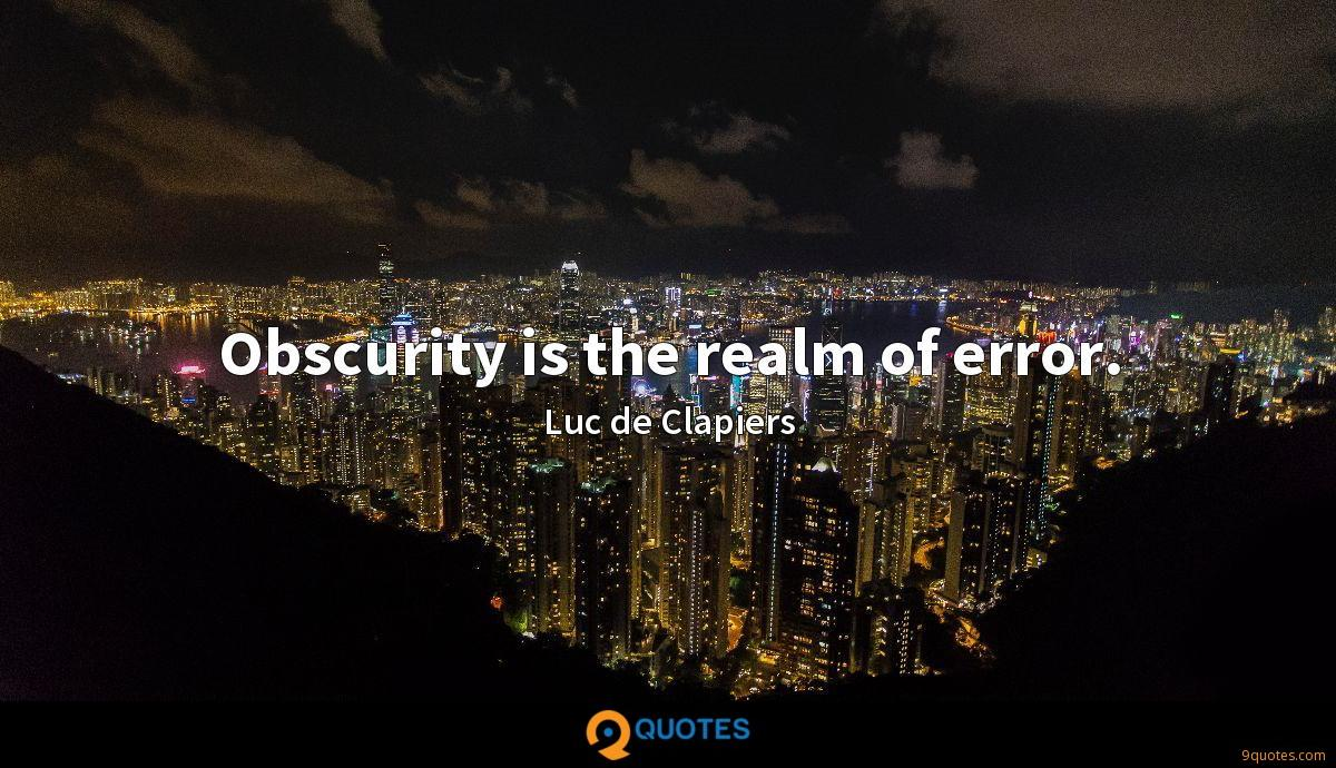 Obscurity is the realm of error.