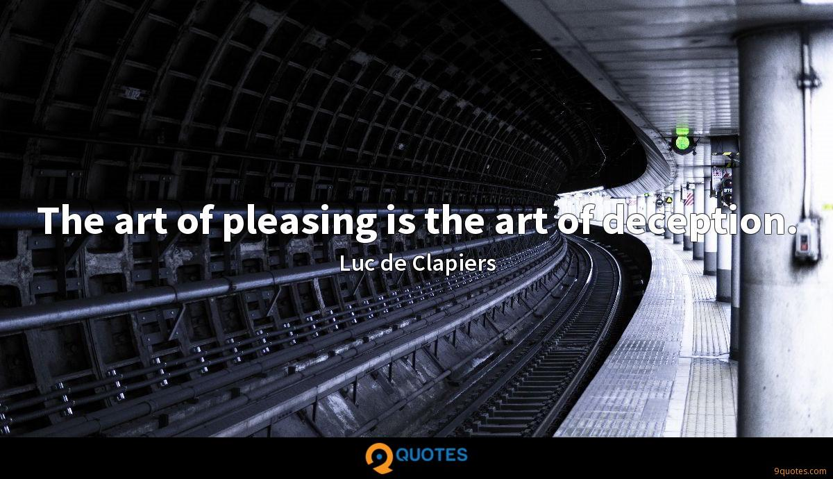 The art of pleasing is the art of deception.