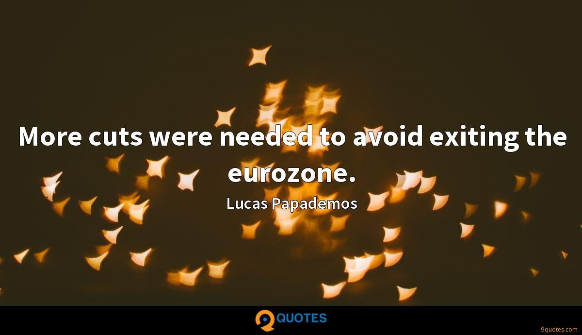More cuts were needed to avoid exiting the eurozone.
