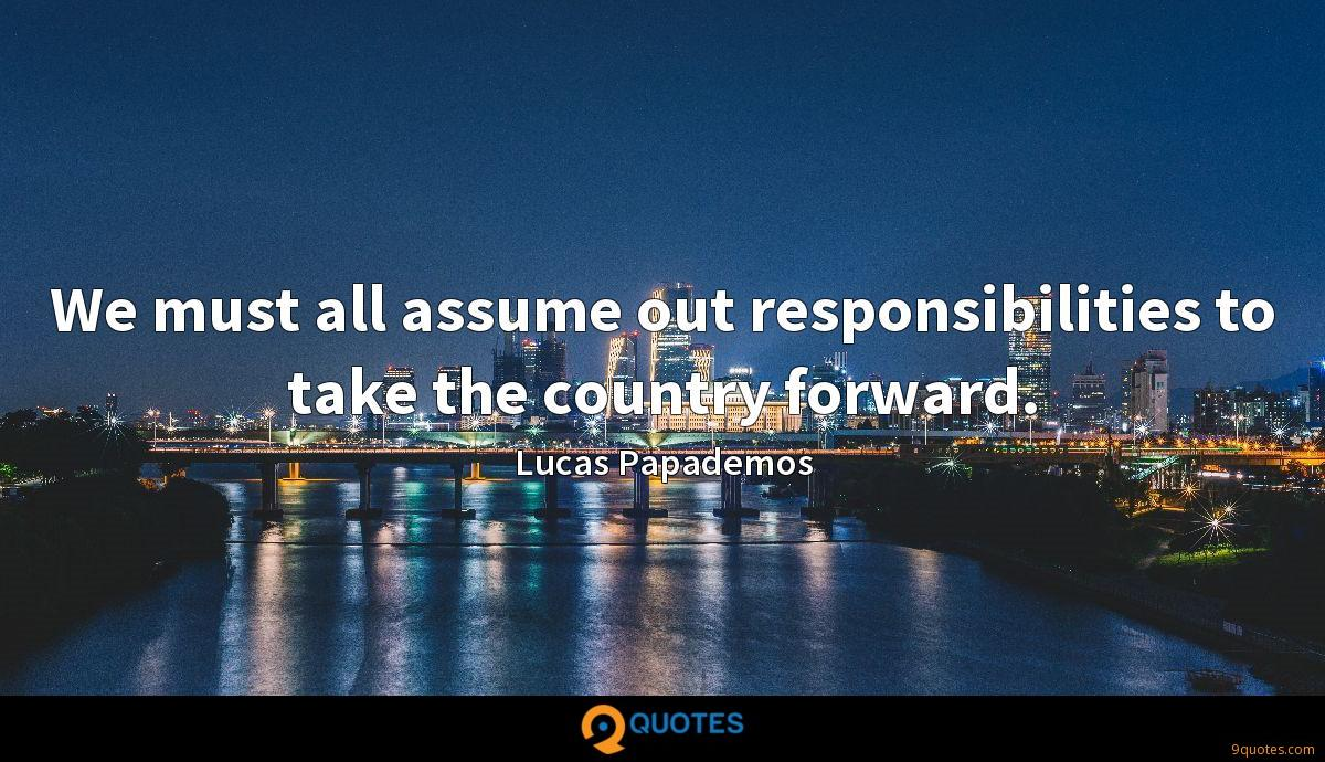 We must all assume out responsibilities to take the country forward.