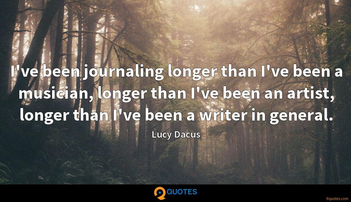I've been journaling longer than I've been a musician, longer than I've been an artist, longer than I've been a writer in general.