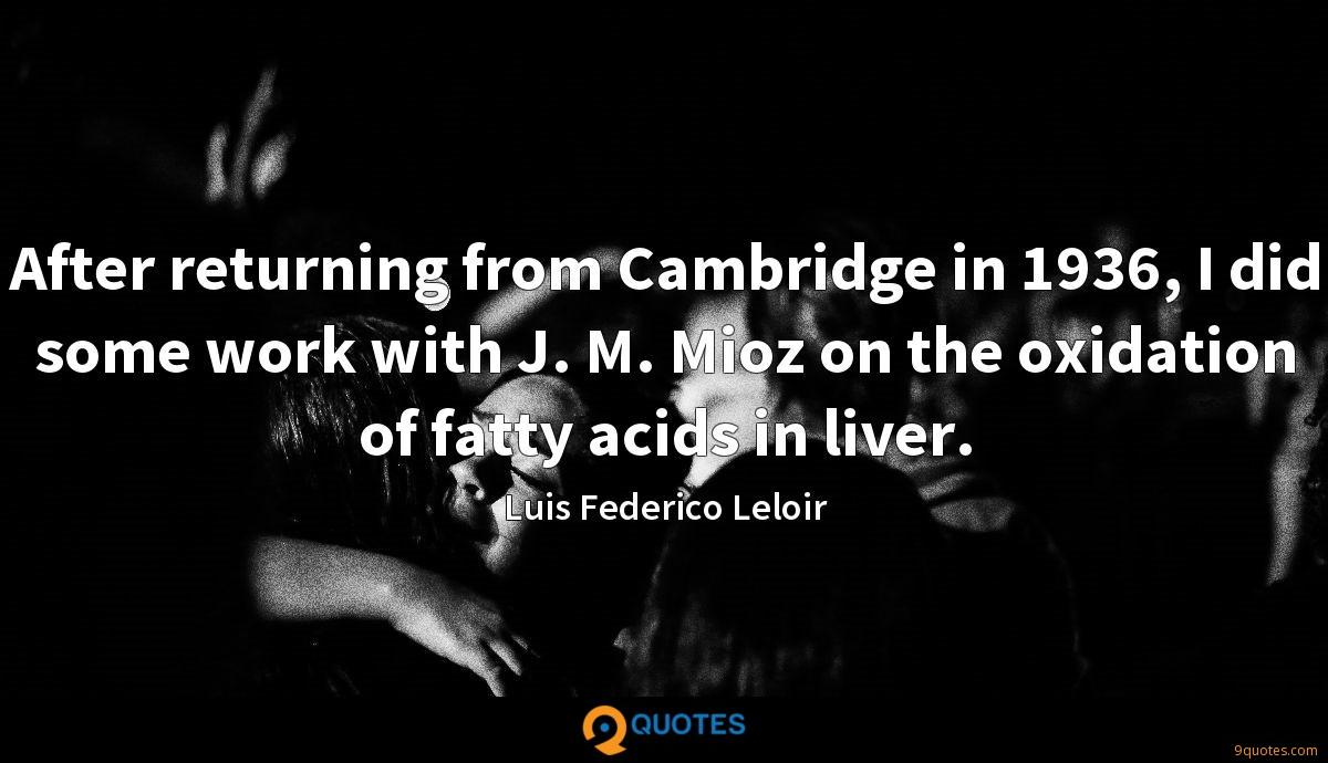 After returning from Cambridge in 1936, I did some work with J. M. Mioz on the oxidation of fatty acids in liver.