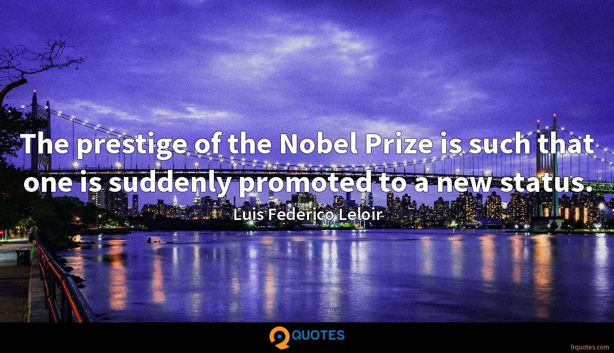 The prestige of the Nobel Prize is such that one is suddenly promoted to a new status.
