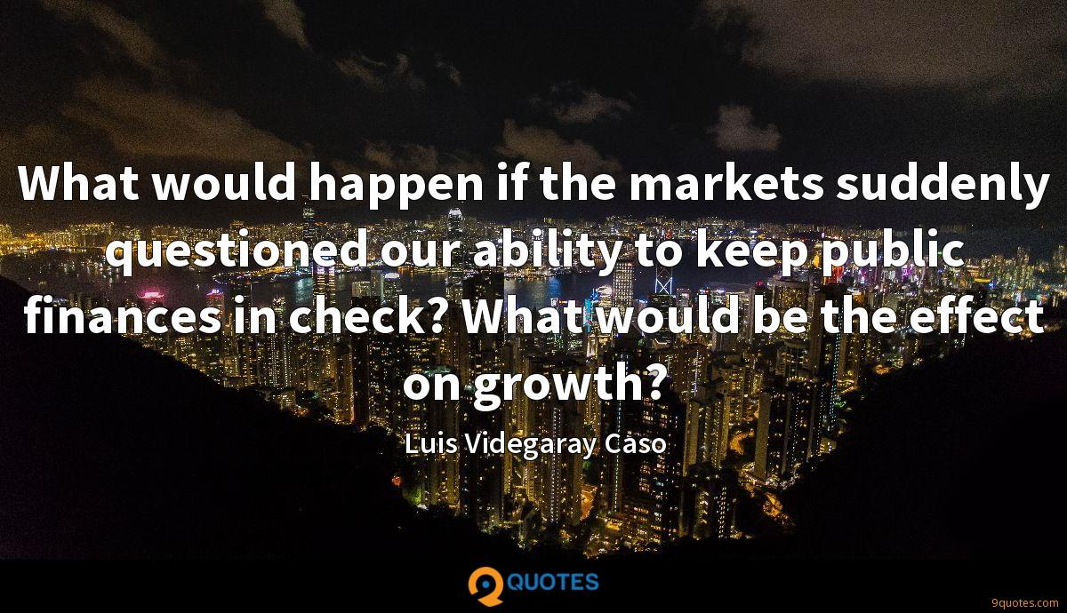 What would happen if the markets suddenly questioned our ability to keep public finances in check? What would be the effect on growth?