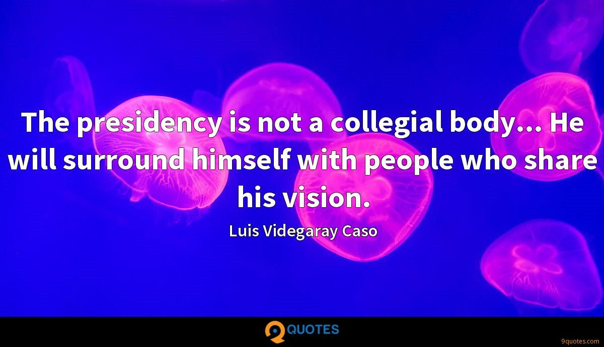 The presidency is not a collegial body... He will surround himself with people who share his vision.