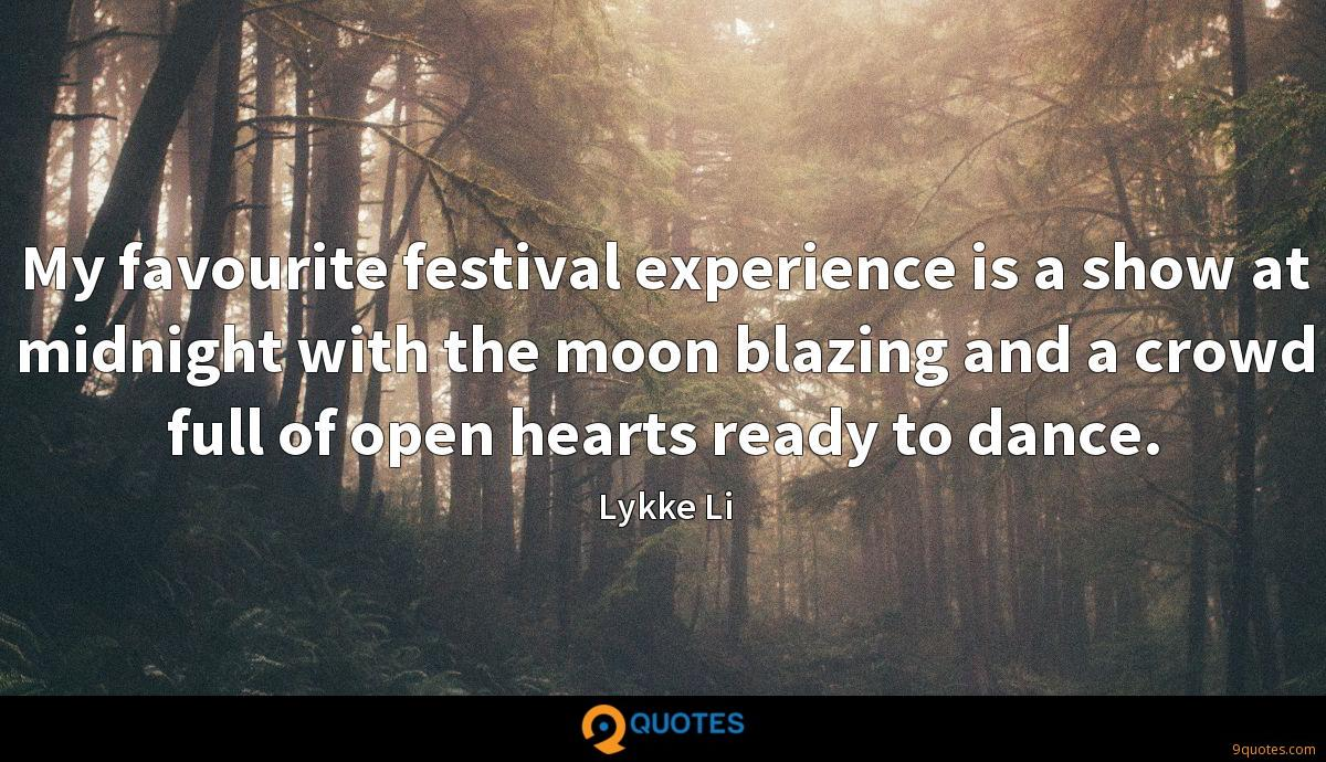 My favourite festival experience is a show at midnight with the moon blazing and a crowd full of open hearts ready to dance.