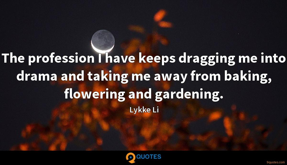 The profession I have keeps dragging me into drama and taking me away from baking, flowering and gardening.