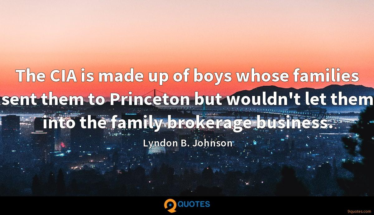 The CIA is made up of boys whose families sent them to Princeton but wouldn't let them into the family brokerage business.