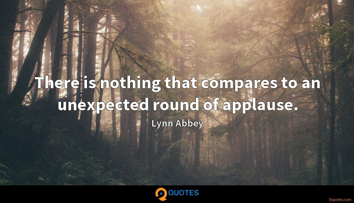 There is nothing that compares to an unexpected round of applause.