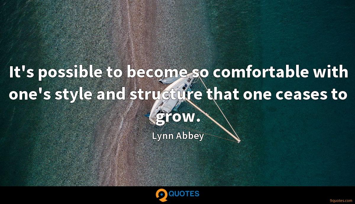 It's possible to become so comfortable with one's style and structure that one ceases to grow.
