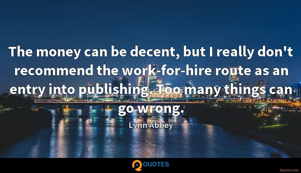 The money can be decent, but I really don't recommend the work-for-hire route as an entry into publishing. Too many things can go wrong.