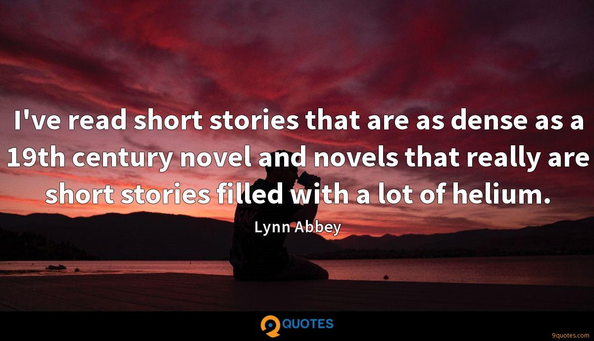 I've read short stories that are as dense as a 19th century novel and novels that really are short stories filled with a lot of helium.