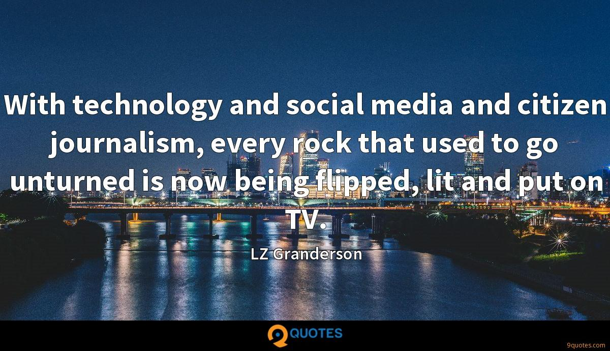 With technology and social media and citizen journalism, every rock that used to go unturned is now being flipped, lit and put on TV.