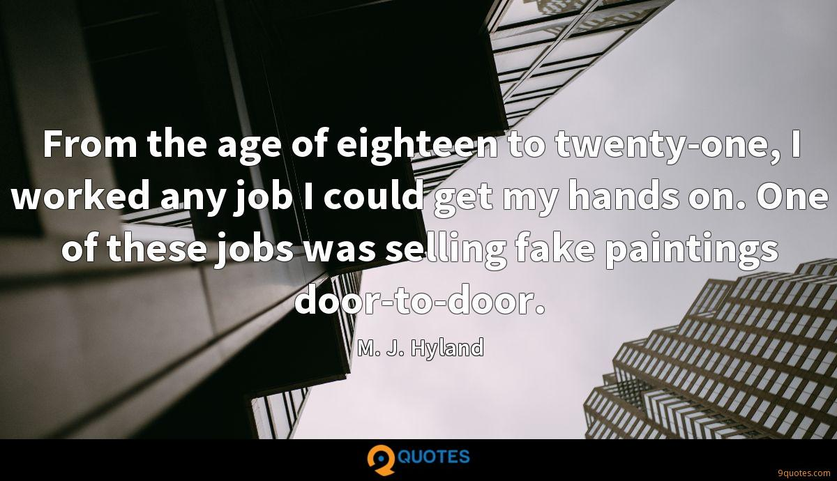 From the age of eighteen to twenty-one, I worked any job I could get my hands on. One of these jobs was selling fake paintings door-to-door.