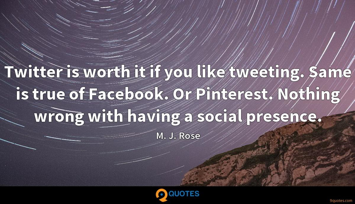 Twitter is worth it if you like tweeting. Same is true of Facebook. Or Pinterest. Nothing wrong with having a social presence.