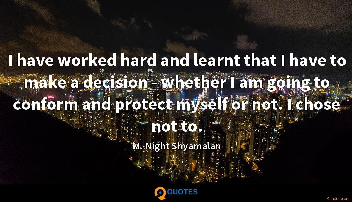 I have worked hard and learnt that I have to make a decision - whether I am going to conform and protect myself or not. I chose not to.