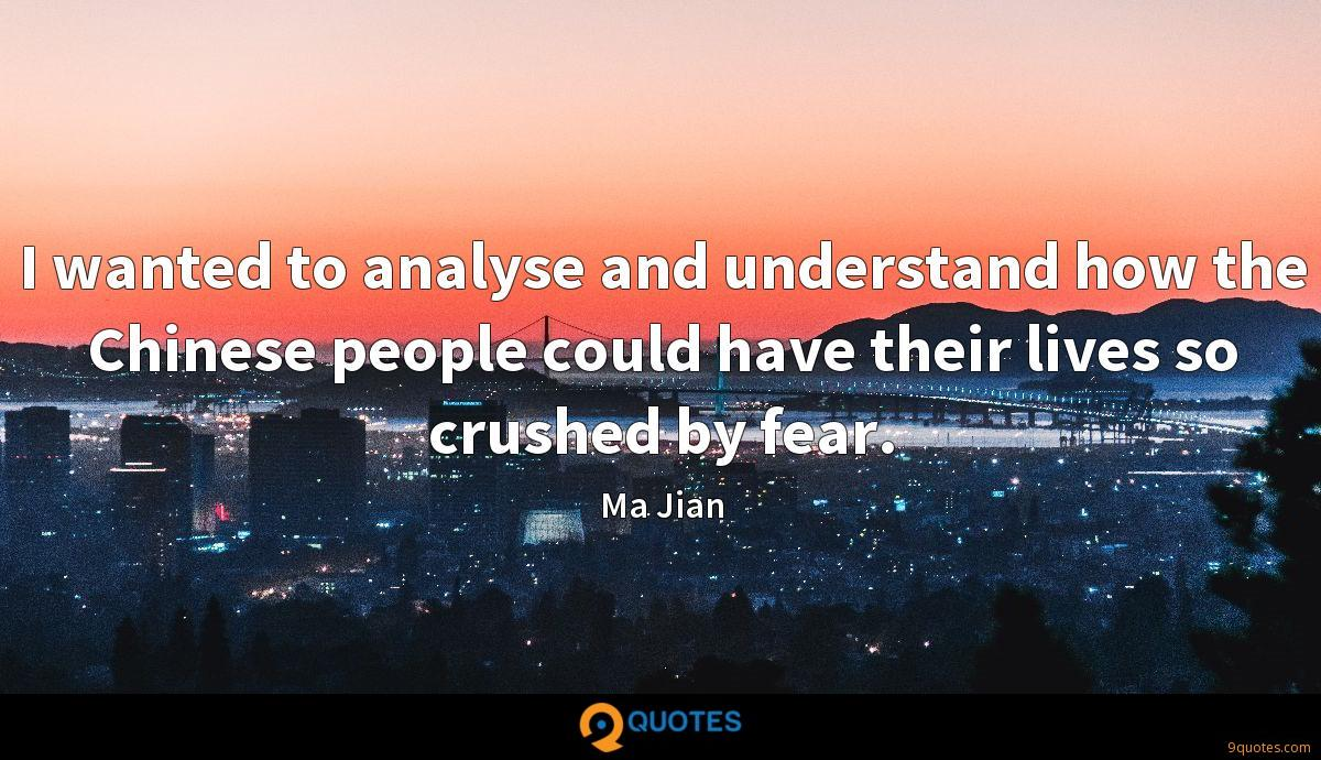 I wanted to analyse and understand how the Chinese people could have their lives so crushed by fear.