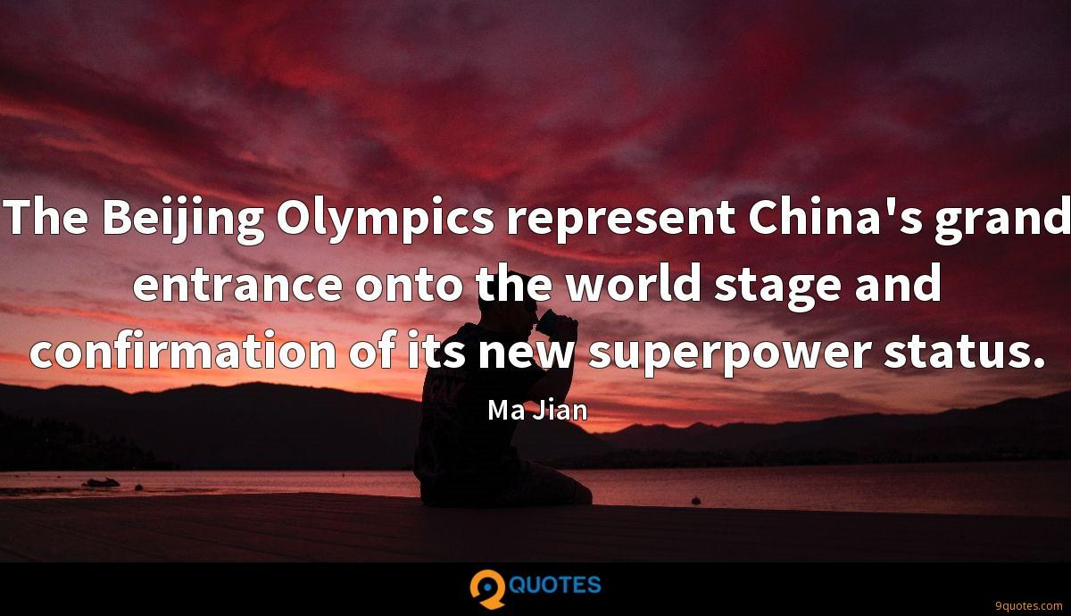 The Beijing Olympics represent China's grand entrance onto the world stage and confirmation of its new superpower status.
