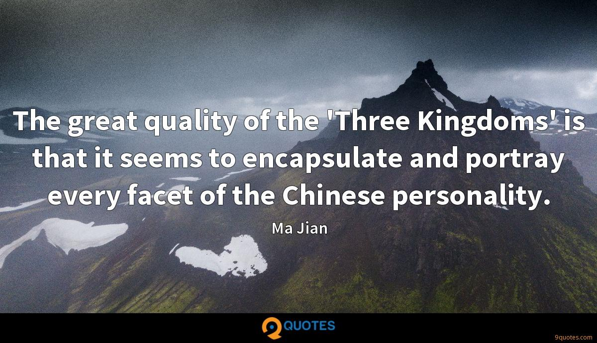 The great quality of the 'Three Kingdoms' is that it seems to encapsulate and portray every facet of the Chinese personality.