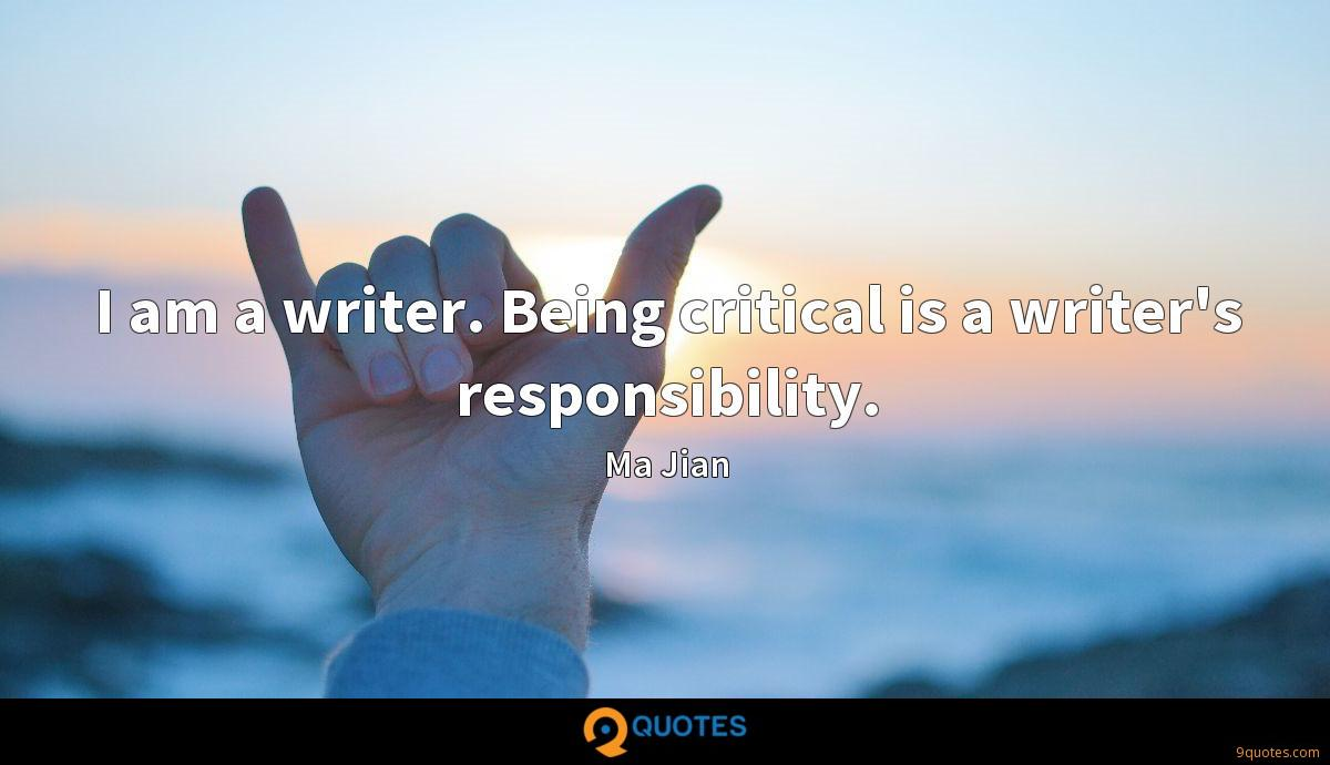 I am a writer. Being critical is a writer's responsibility.