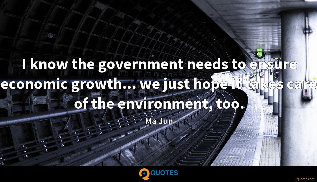 I know the government needs to ensure economic growth... we just hope it takes care of the environment, too.