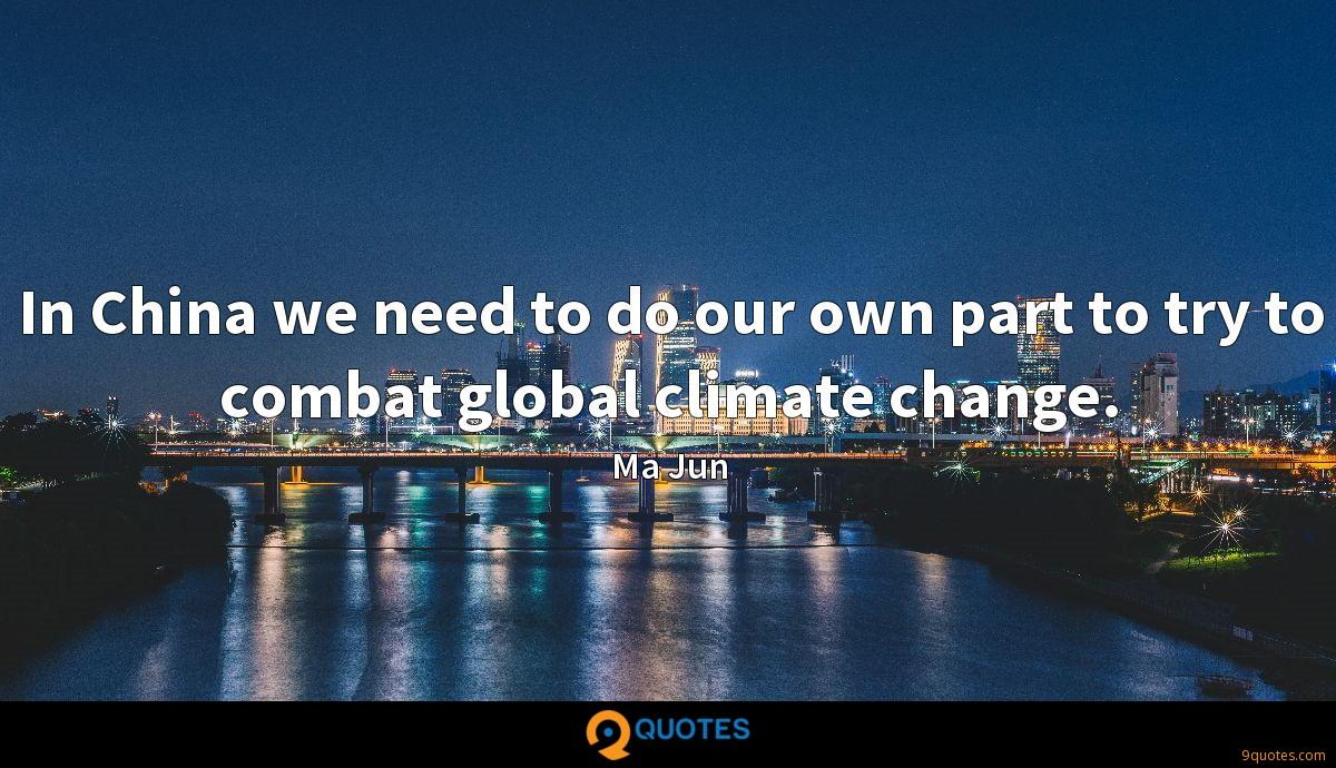 In China we need to do our own part to try to combat global climate change.