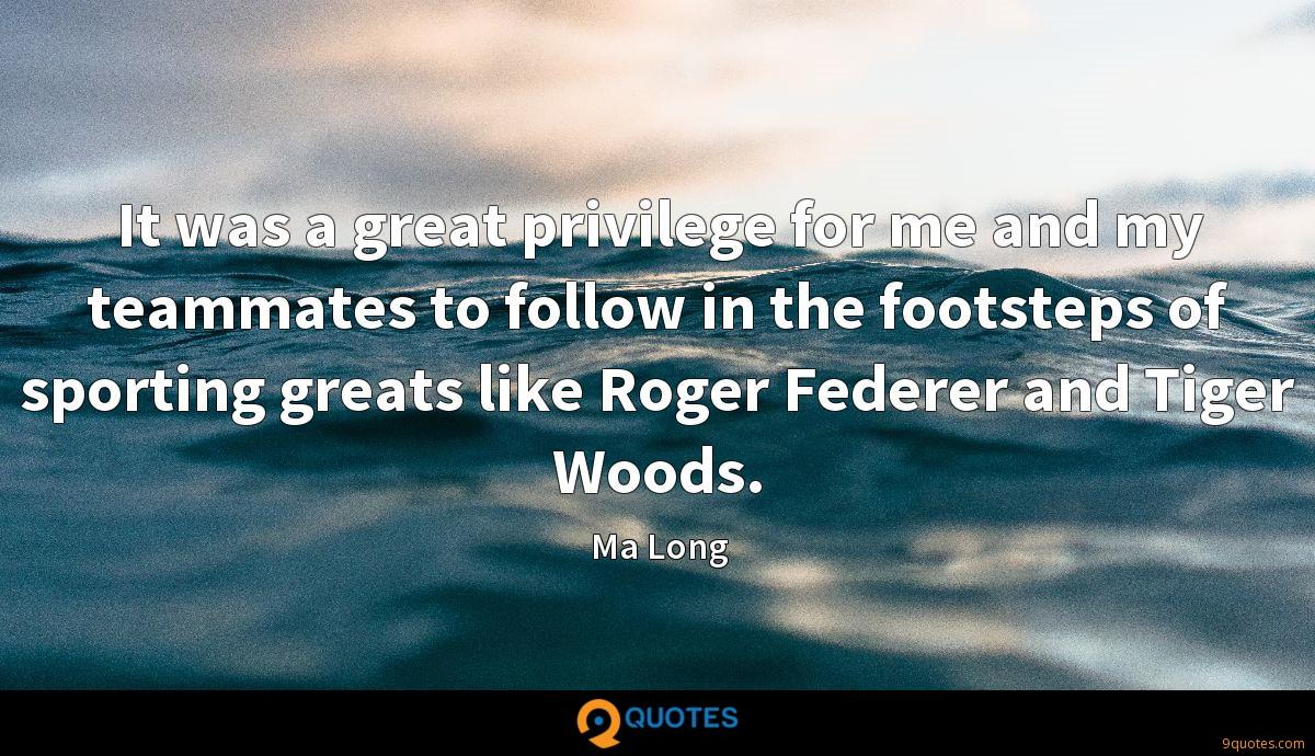 It was a great privilege for me and my teammates to follow in the footsteps of sporting greats like Roger Federer and Tiger Woods.