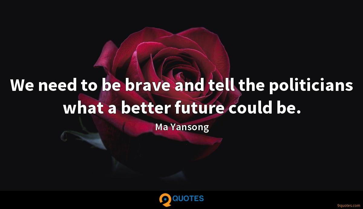 We need to be brave and tell the politicians what a better future could be.