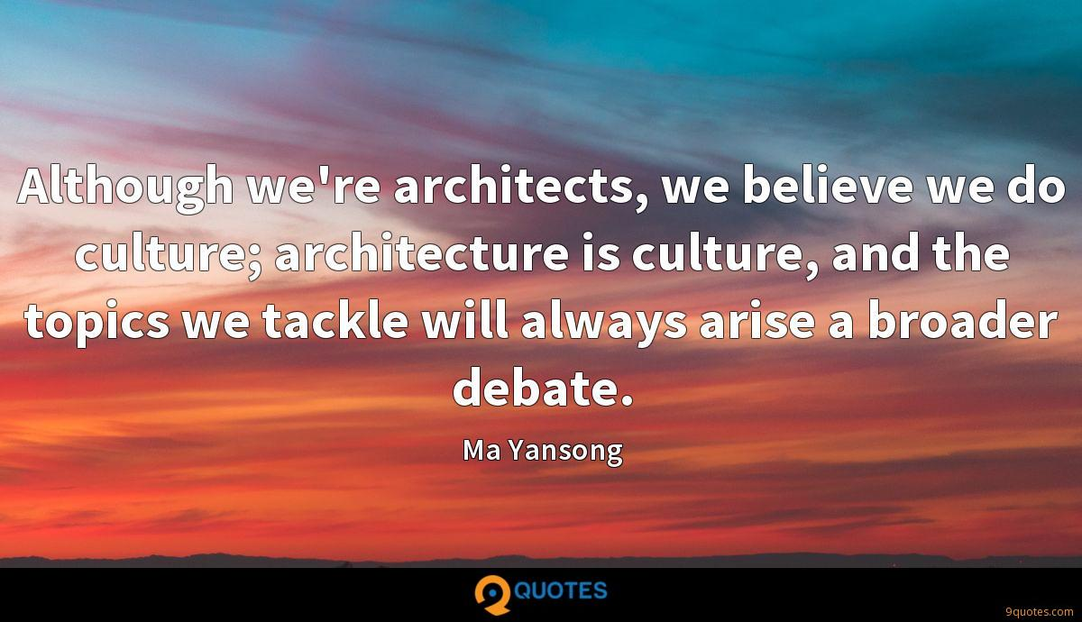 Although we're architects, we believe we do culture; architecture is culture, and the topics we tackle will always arise a broader debate.