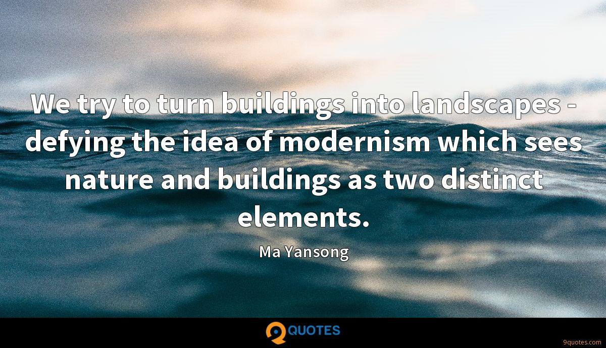 We try to turn buildings into landscapes - defying the idea of modernism which sees nature and buildings as two distinct elements.