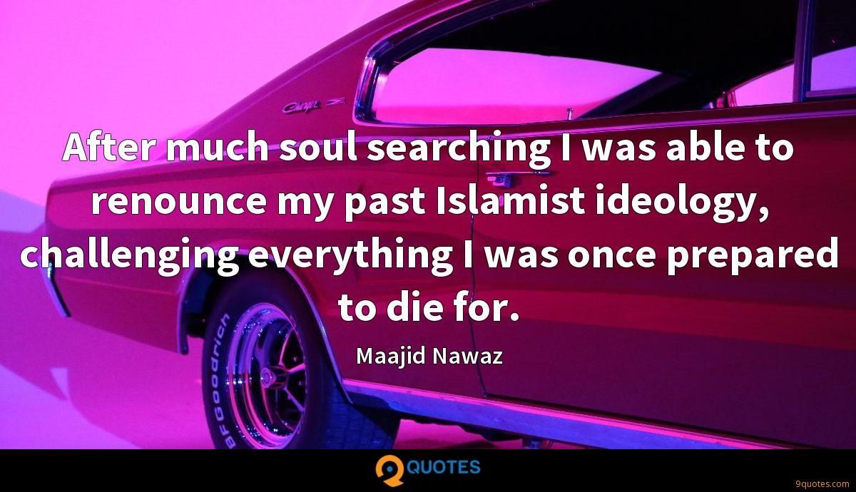 After much soul searching I was able to renounce my past Islamist ideology, challenging everything I was once prepared to die for.