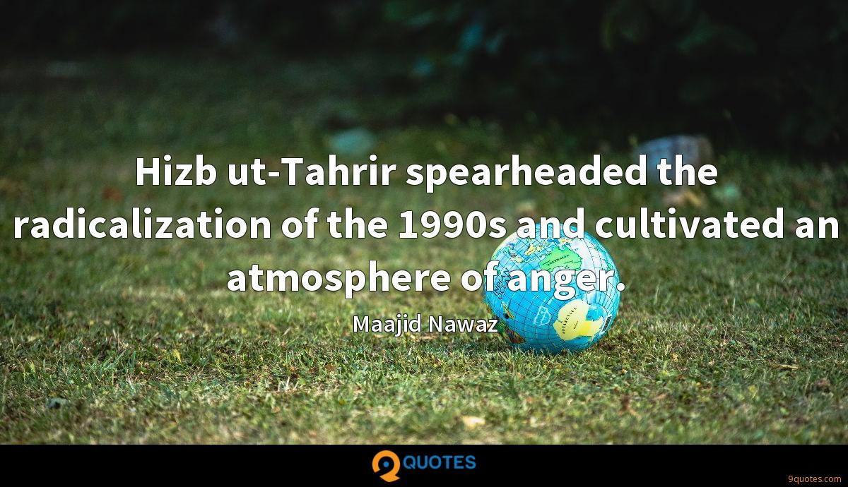 Hizb ut-Tahrir spearheaded the radicalization of the 1990s and cultivated an atmosphere of anger.