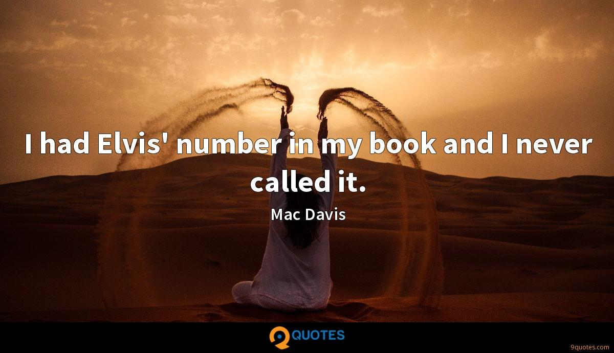 I had Elvis' number in my book and I never called it.