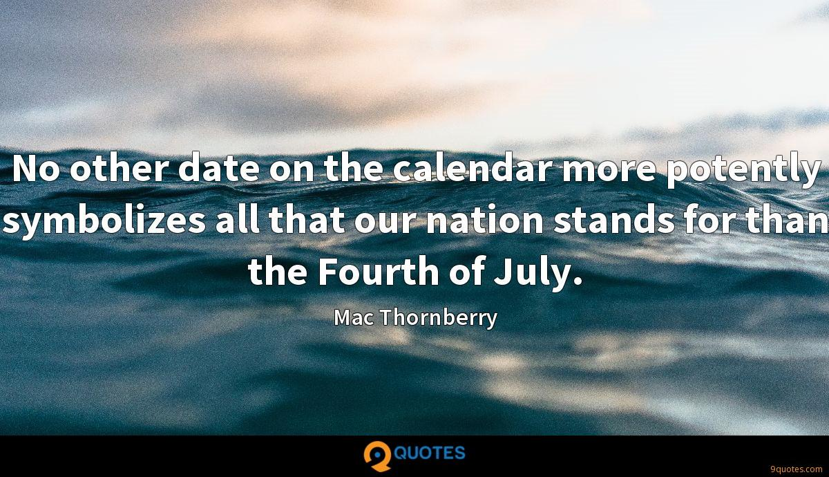 No other date on the calendar more potently symbolizes all that our nation stands for than the Fourth of July.