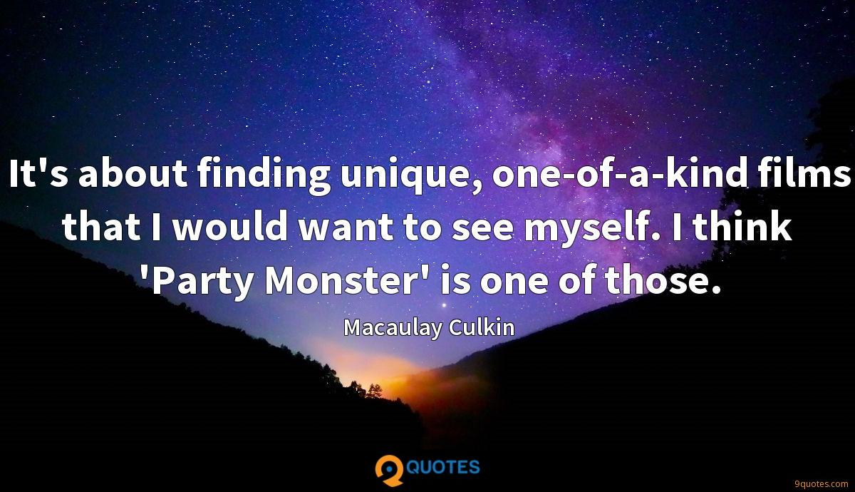 It's about finding unique, one-of-a-kind films that I would want to see myself. I think 'Party Monster' is one of those.
