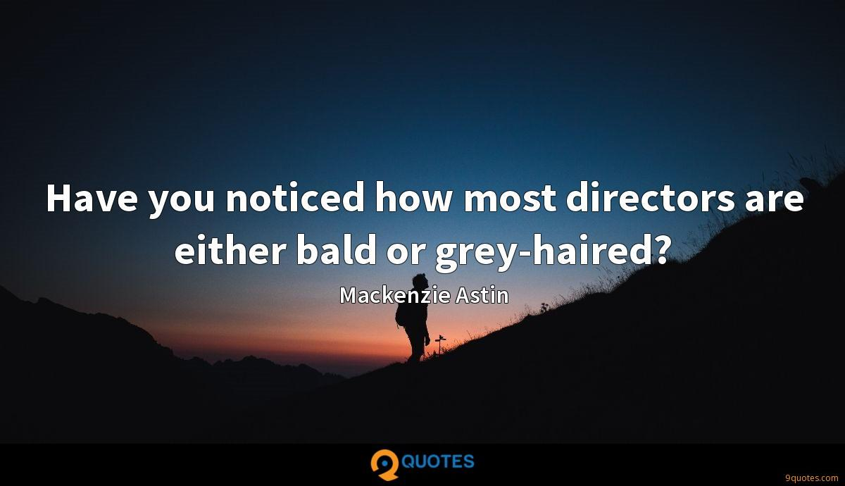 Have you noticed how most directors are either bald or grey-haired?