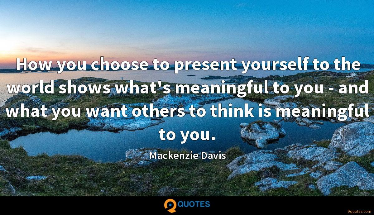 How you choose to present yourself to the world shows what's meaningful to you - and what you want others to think is meaningful to you.