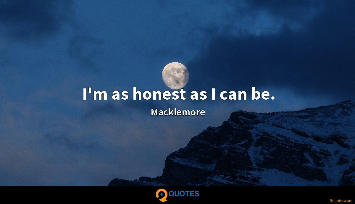 I'm as honest as I can be.