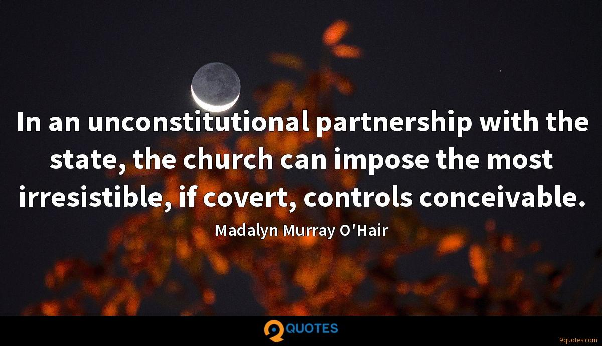 In an unconstitutional partnership with the state, the church can impose the most irresistible, if covert, controls conceivable.