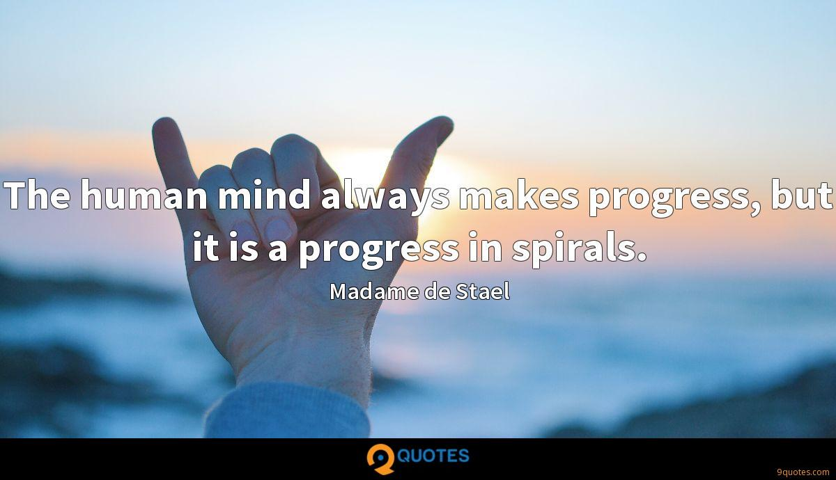The human mind always makes progress, but it is a progress in spirals.