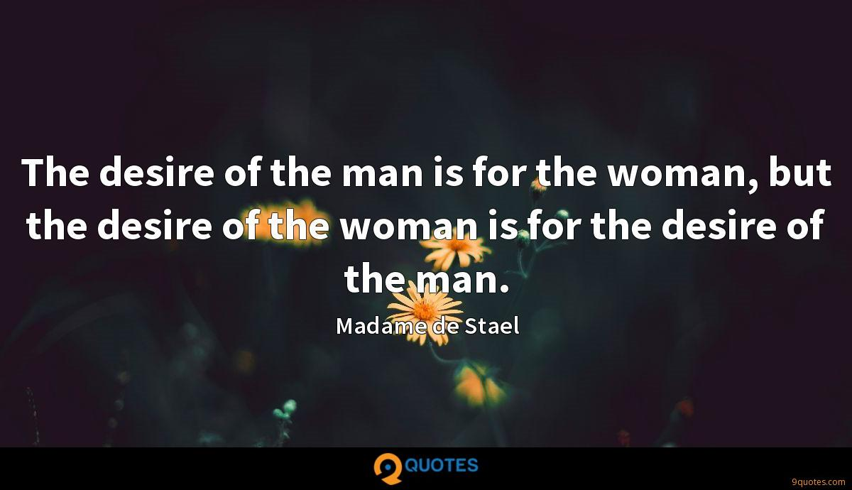 The desire of the man is for the woman, but the desire of the woman is for the desire of the man.