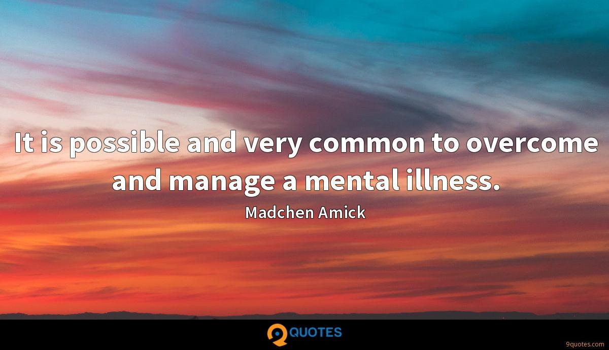 It is possible and very common to overcome and manage a mental illness.