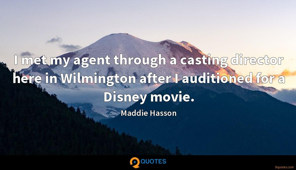 I met my agent through a casting director here in Wilmington after I auditioned for a Disney movie.