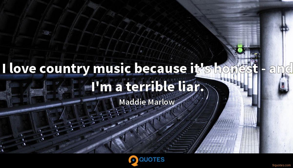 I love country music because it's honest - and I'm a terrible liar.