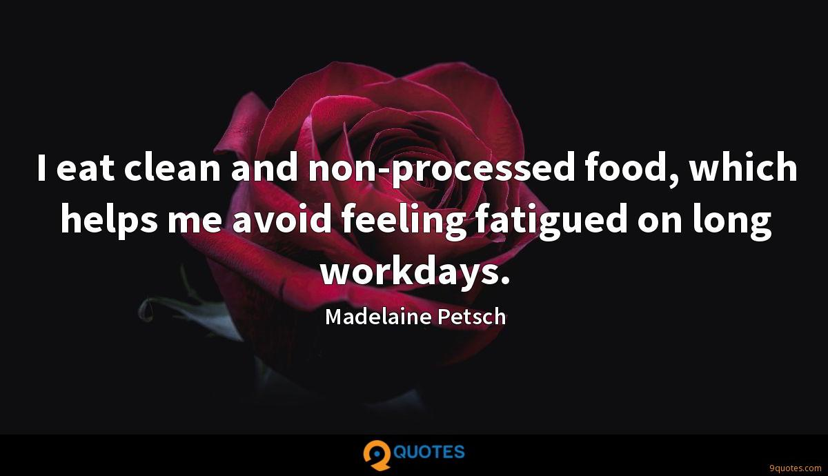 I eat clean and non-processed food, which helps me avoid feeling fatigued on long workdays.