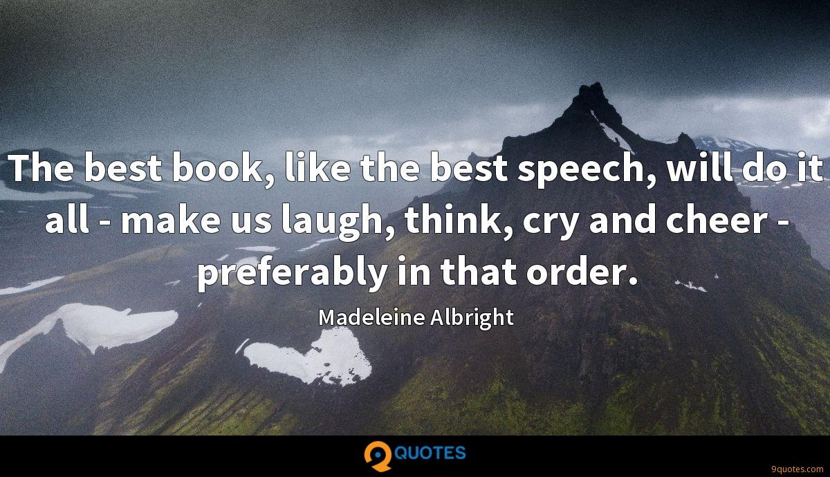 The best book, like the best speech, will do it all - make us laugh, think, cry and cheer - preferably in that order.