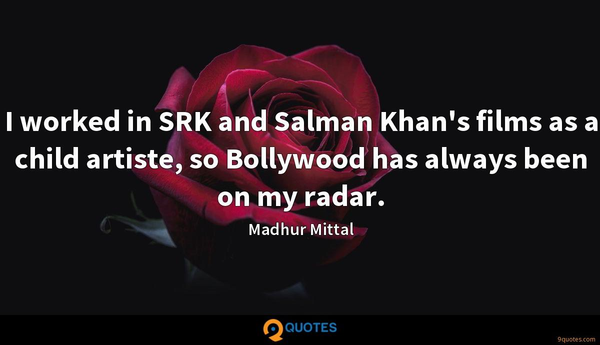 I worked in SRK and Salman Khan's films as a child artiste, so Bollywood has always been on my radar.