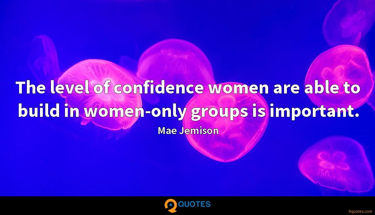The level of confidence women are able to build in women-only groups is important.