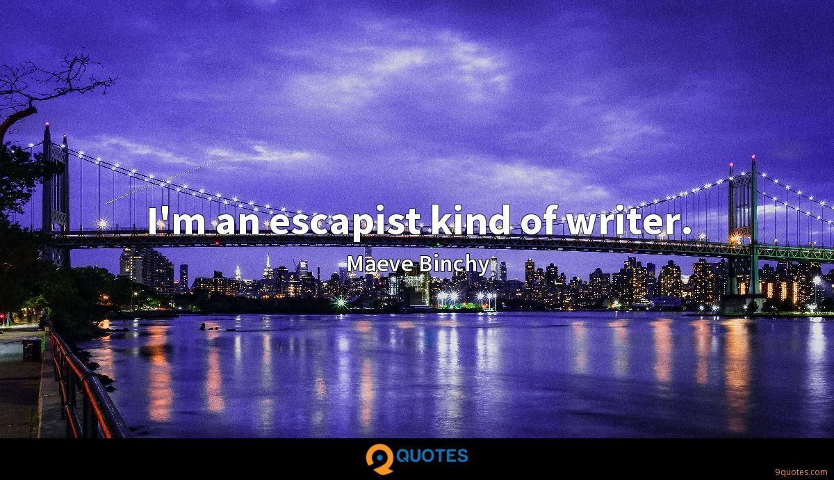 I'm an escapist kind of writer.